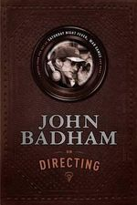 John Badham on Directing : Notes from the Set of Saturday Night Fever, Wargames, and More - John Badham