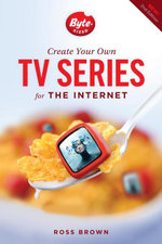 Create Your Own TV Series for the Internet-2nd edition - Ross Brown
