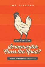 Why Does the Screenwriter Cross the Road? : And other screenwriting secrets - Joe Gilford