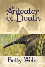 The Anteater of Death : A Gunn Zoo Mystery - Betty Webb