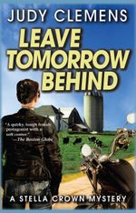 Leave Tomorrow Behind : A Stella Crown Mystery - Judy Clemens