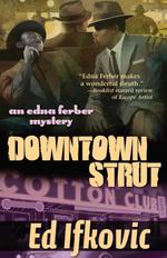 Downtown Strut : An Edna Ferber Mystery - Ed Ifkovic