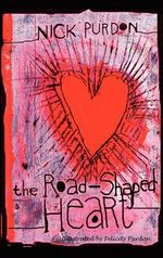 The Road-Shaped Heart : Mastering the Fine Art of Verbal Seduction and Aur... - Nick Purdon