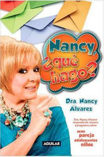 Nancy, Que Hago? (Nancy, What Should I Do?) : A Biography - Nancy Alvarez