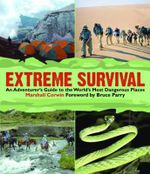 Extreme Survival : An Adventurer's Guide to the World's Most Dangerous Places - Marshall Corwin
