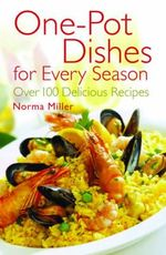 One-Pot Dishes for Every Season : Over 100 Delicious Recipes - Norma Miller