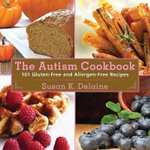 The Autism Cookbook : 101 Gluten-Free and Dairy-Free Recipes - Susan K Delaine