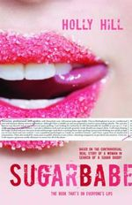 Sugarbabe : The Controversial Real Story of a Woman in Search of a Sugar Daddy - Holly Hill