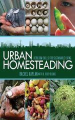 Urban Homesteading : Heirloom Skills for Sustainable Living - Rachel Kaplan