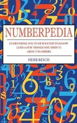 Numberpedia : Everything You Ever Wanted to Know (and a Few Things You Didn't) About Numbers - Herb Reich