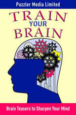 Train Your Brain : Brain Teasers to Sharpen Your Mind - Puzzler Media