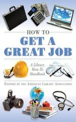 How to Get a Great Job : A Library How-To Handbook