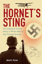The Hornet's Sting : The Amazing Untold Story of World War II Spy Thomas Sneum - Mark Ryan