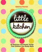 Little Kitchen : 40 Delicious and Simple Things That Children Can Really Make - Sabrina Parrini