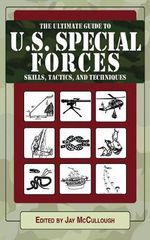 The Ultimate Guide to U.S. Special Forces Skills, Tactics, and Techniques