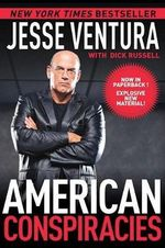 American Conspiracies : Lies, Lies, and More Dirty Lies That the Government Tells Us - Jesse Ventura