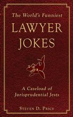 The World's Funniest Lawyer Jokes : A Caseload of Jurisprudential Jest - Steven D Price