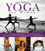 Yoga for Women : Gain Strength and Flexibility, Ease Pms Symptoms, Relieve Stress, Stay Fit Through Pregnancy, Age Gracefully - Karin Bjorkegren