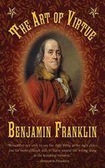 The Art Of Virtue : Ben Franklin's Formula for Successful Living - Benjamin Franklin