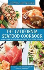 The California Seafood Cookbook : A Cook's Guide to the Fish and Shellfish of California, the Pacific Coast, and Beyond - Isaac Cronin