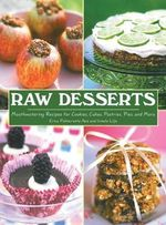 Raw Desserts : Mouthwatering Recipes for Cookies, Cakes, Pastries, Pies, and More - Erica Palmcrantz Aziz