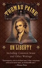 Thomas Paine on Liberty : Including Common Sense and Other Writings - Thomas Paine