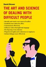 The Art and Science of Dealing with Difficult People - David Brown