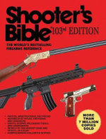 Shooter's Bible : The World's Bestselling Firearms Reference, One Hundred and Third Edition