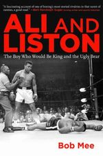 Ali and Liston the Boy Who Would Be King and the Ugly Bear : The Ugly Bear and the Boy Who Would Be King - Bob Mee