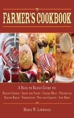 The Farmer's Cookbook : A Back to Basics Guide to Making Cheese, Curing Meat, Preserving Produce, Baking Bread, Fermenting, and More - Marie W. Lawrence