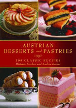 Austrian Desserts and Pastries : 108 Classic Recipes - Dietmar Fercher