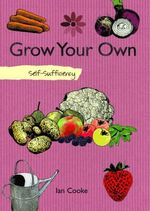 Grow Your Own Fruit and Vegetables : Self-Sufficiency - Ian Cooke