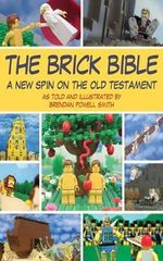 The Brick Bible : The Old Testament, Illustrated using Lego - Brendan Powell Smith