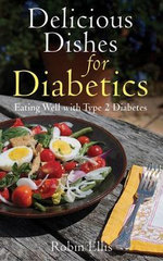 Delicious Dishes for Diabetics : Eating Well with Type-2 Diabetes - Robin Ellis