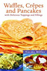 Waffles, Crepes and Pancakes : With Delicious Toppings and Fillings - Norma Miller