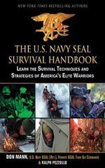 The U.S. Navy Seal Survival Handbook : Learn the Survival Techniques and Strategies of America's Elite Warriors - Don Mann
