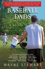 Baseball Dads : The Game's Greatest Players Reflect on Their Fathers and the Game They Love - Wayne Stewart