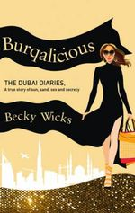 Burqalicious: The Dubai Diaries : A True Story of Sun, Sand, Sex, and Secrecy - Becky Wicks