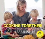 Cooking Together : Real Food for the Whole Family - Sara Begner