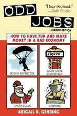 Odd Jobs : How to Have Fun and Make Money in a Bad Economy - Abigail R. Gehring