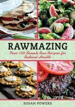 Rawmazing : Meals, Desserts and Snacks for Losing Weight and Looking Great - Susan Powers