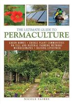 Ultimate Guide to Permaculture : Ultimate Guides - Nicole Faires