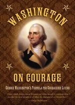 Washington on Courage : George Washington's Formula for Courageous Living - George Washington
