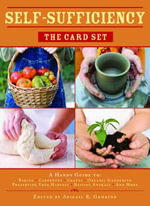 Self-sufficiency: The Card Set : A Handy Guide to: Baking, Carpentry, Crafts, Organic Gardening, Preserving Your Harvest, Raising Animals, and More - Abigail R. Gehring