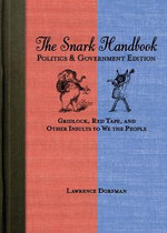The Snark Handbook: Politics and Government : Gridlock, Red Tape, and Other Insults to We the People - Lawrence Dorfman