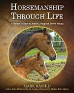 Horsemanship Through Life : A Trainer's Guide to Better Living and Better Riding - Rashid