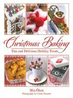 Christmas Baking : Fun and Delicious Holiday Treats - Mia Ohrn