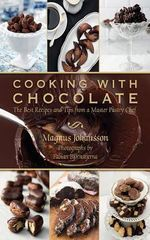 Cooking with Chocolate : The Best Recipes and Tips from a Master Pastry Chef - Magnus Johansson
