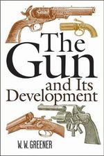 The Gun and Its Development : Ninth Edition - W W Greener