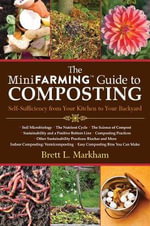 The Mini Farming Guide to Composting : Self-Sufficiency from Your Kitchen to Your Backyard - Brett L Markham
